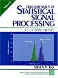 Fundamentals of Statistical Signal Processing, Volume II: Detection Theory: 002 (Prentice-hall Signal Processing Series)