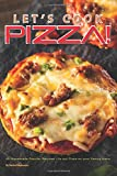 Let's Cook Pizza!: 40 Homemade Popular Recipes – to put Pizza on your Family Menu
