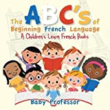 The ABC's of Beginning French Language a Children's Learn French Books