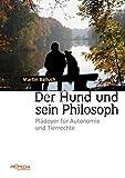 Der Hund und sein Philosoph: Plädoyer für Autonomie und Tierrechte - Martin Balluch