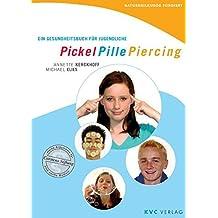 Pickel Pille Piercing: Ein Gesundheitsbuch für Jugendliche (Naturheilkunde fundiert)