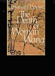 The Death of Woman Wang by Jonathan D. Spence (1978-05-15)