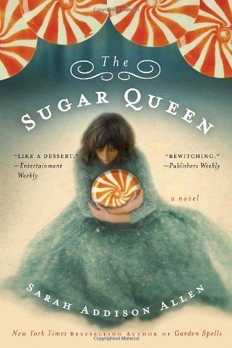 The Sugar Queen by Sarah Addison Allen (April 14 2009)