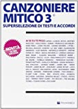Canzoniere mitico 3. Superselezione di testi e accordi - MUSICA-REPERTORIO - amazon.it