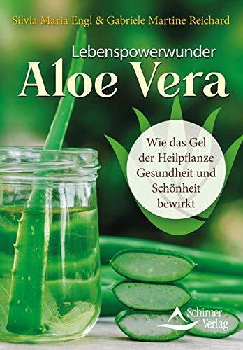 Lebenspowerwunder Aloe Vera: Wie das Gel der Heilpflanze Gesundheit und Schönheit bewirkt - Aloe Vera Gesundheit