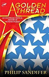 A Golden Thread - An Unofficial Critical History of Wonder Woman (English Edition)