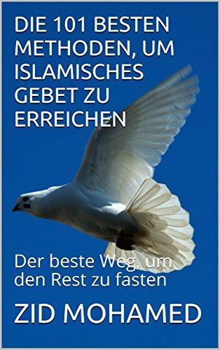 Die 101 besten Methoden, um islamisches Gebet zu erreichen: Der beste Weg, um den Rest zu fasten (Lichter des - Islam 101