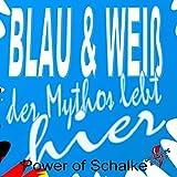 Blau und weiß der Mythos lebt hier - Power of Schalke - Auch in schweren Zeiten gute Freunde bleiben