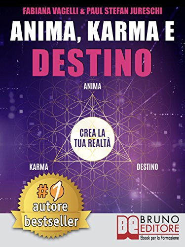 Anima, Karma e Destino: Come Realizzare I Propri Desideri e Allinearsi Alla Missione Dell'Anima Attraverso Il Risveglio Consapevole Del Potere Di Creazione Del Proprio Destino
