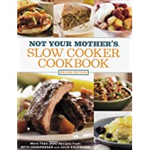 Not Your Mother's Slow Cooker Cookbook: Deluxe Edition: More Than 350 Recipes