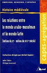 Les Relations entre le monde arabo-musulman et le monde latin: milieu du Xe-milieu du XIIe siècle