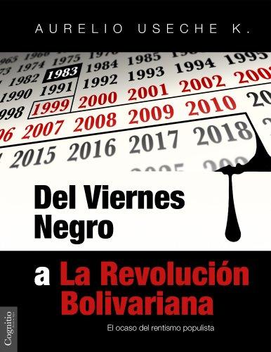 Del Viernes Negro a La Revolución Bolivariana: El ocaso del rentismo populista por Aurelio Useche K.