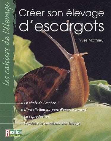 Créer un élevage d'escargots par Yves Mathieu