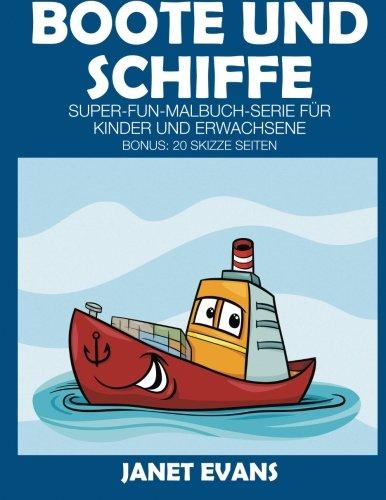 Boote und Schiffe: Super-Fun-Malbuch-Serie für Kinder und Erwachsene (Bonus: 20 Skizze Seiten)