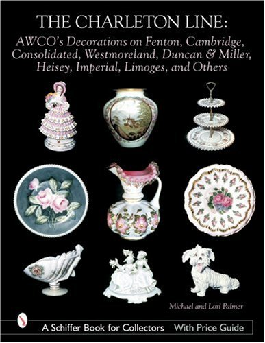 The Charleton Line: Decoration on Glass and Porcelain from Fenton, Cambridge, Consolidated, Westmoreland, Duncan & Miller, Heisey, Imperial, Limoges ... Book for Collectors with Price Guide) Duncan Miller