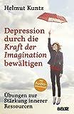 Depression durch die Kraft der Imagination bewältigen: Übungen zur Stärkung innerer Ressourcen. Mit Audio-Download