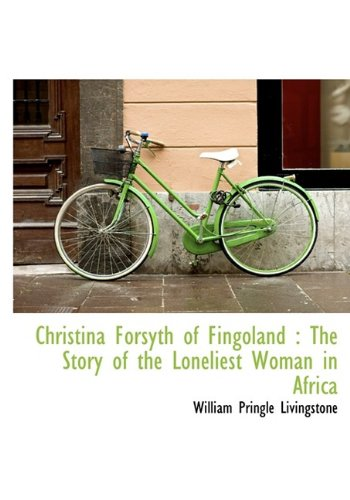 Christina Forsyth of Fingoland: The Story of the Loneliest Woman in Africa