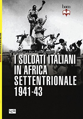I soldati italiani in Africa settentrionale (1941-43) (Biblioteca di arte militare. Guerrieri)