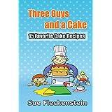 Three Guys And A Cake: 15 Favorite Cake Recipes