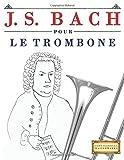 J. S. Bach pour le Trombone: 10 pièces faciles pour le Trombone débutant livre