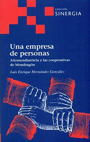 Una empresa de personas: Arizmendiarrieta y las cooperativas de Mondragón (Colección Sinergia Serie Roja)