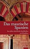 Das maurische Spanien: 800 Jahre islamische Hochkultur in Al Andalus - André Clot