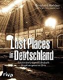 Bernhard Hoëcker 'Lost Places in Deutschland: Ein merkwürdiges Bilderbuch längst vergessener Orte'