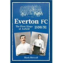 Everton FC 1890-91: The First Kings of Anfield