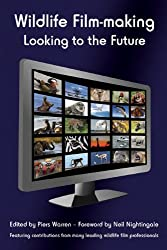 Wildlife Film-making: Looking to the Future (English Edition)