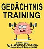 Gedächtnistraining: Gehirnjogging - Wie Du Dir Zahlen, Namen, Fakten, Vokabeln einfach besser merkst (Merken, Erinnern, Lernen, Fokus, Mentaltraining, ... Gedächtnis) (German Edition)