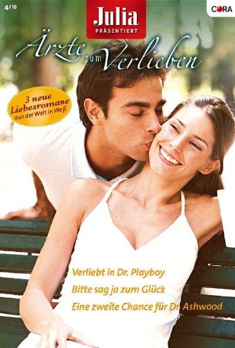 Julia Ärzte zum Verlieben Band 31: Eine zweite Chance für Dr. Ashwood / Bitte sag ja zum Glück / Verliebt in Dr. Playboy /