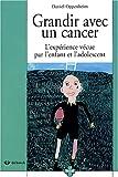 Grandir avec un cancer - L'expérience vécue par l'enfant et l'adolescent