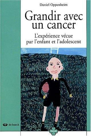 Grandir avec un cancer : L'expérience vécue par l'enfant et l'adolescent par Daniel Oppenheim