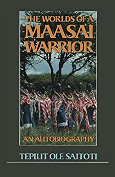 The Worlds of a Maasai Warrior: An Autobiography (English Edition) par [Saitoti, Tepilit Ole]