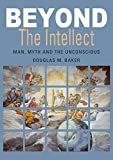 Beyond The Intellect: Man, Myth and the Unconscious