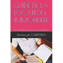 GUIDE DE LA LOCATION IMMOBILIERE: Des solutions pour les locataires
