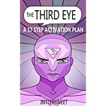 The Third Eye: A 17 Step Activation Plan (The Pineal Gland and Third Eye Awakening) (English Edition)