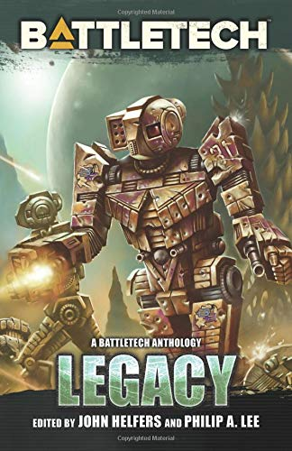 BattleTech: Legacy: A BattleTech Anthology por John Helfers