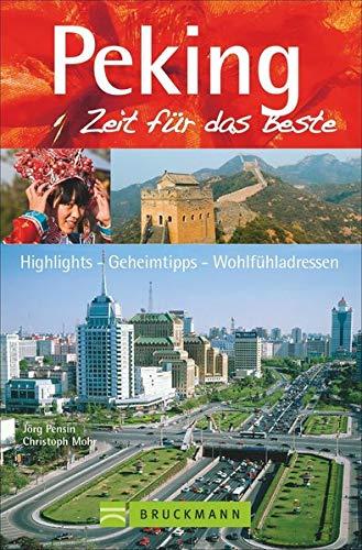 Bruckmann Reiseführer Peking: Zeit für das Beste. Highlights, Geheimtipps, Wohlfühladressen. Inklusive Faltkarte zum Herausnehmen.