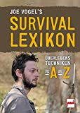 Joe Vogel's Survival-Lexikon: Überlebenstechniken von A bis Z - Johannes Vogel