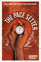 The Pace Setter: Paul, Timothy and the Art of Multiplying Leaders Paperback