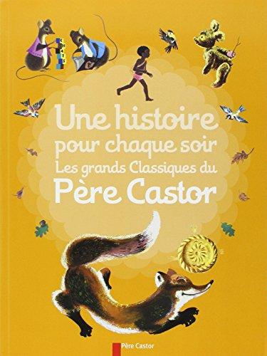 Une histoire pour chaque soir : Les grands classiques du Père Castor par Albertine Deletaille