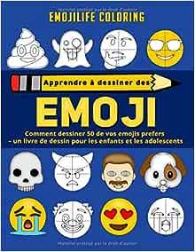 Apprendre A Dessiner Des Emoji Comment Dessiner 50 De Vos Emojis Prefers Un Livre De Dessin Pour Les Enfants Et Les Adolescents Amazon Fr Emojilife Coloring Livres