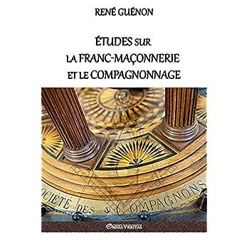 Études Sur La Franc-Maçonnerie Et Le Compagnonnage: Version Intégrale