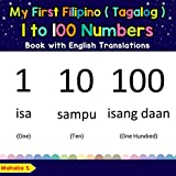 My First Filipino (Tagalog) 1 to 100 Numbers Book with English Translations: Bilingual Early...