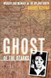 Ghost of the Ozarks: Murder and Memory in the Upland South by Brooks Blevins (2012-03-02)