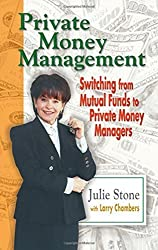 Private Money Management: Switching from Mutual Funds to Private Money Managers by Julie Stone (2001-06-22)