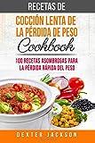 Recetas de cocción lenta de la pérdida de peso Cookbook: 100 recetas asombrosas para la pérdida rápida del peso (Weight Loss Slow Cooker Recipes - Spanish Edition)