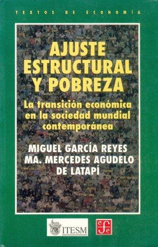 Ajuste estructural y pobreza. latransicion economica en la sociedad mundial contemporanea (Textos de Economia)