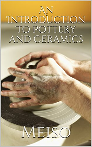 An Introduction To Pottery and Ceramics (English Edition)